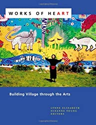 Works of Heart: Building Village through the Arts by Lynne Elizabeth (2006-08-01)