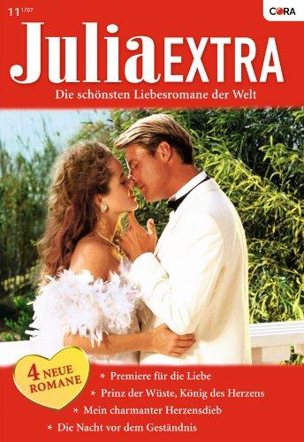 Julia Extra Band 0271: Prinz der Wüste, König des Herzens / Die Nacht vor dem Geständnis / Mein charmanter Herzensdieb / Premiere für die Liebe / (German Edition)
