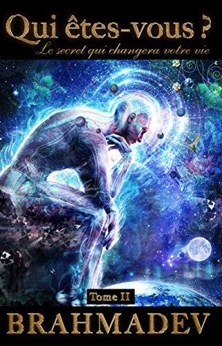 Qui êtes-vous ? Tome II: Le secret qui changera votre vie par Brahmadev