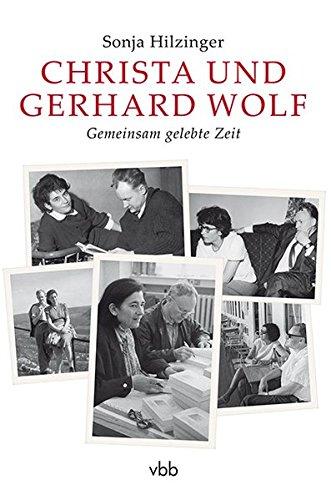Christa und Gerhard Wolf: Gemeinsam gelebte Zeit