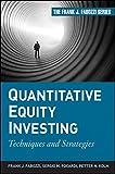 Quantitative Equity Investing: Techniques and Strategies (Frank J. Fabozzi Series)
