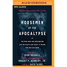 Horsemen of the Apocalypse: The Men Who Are Destroying Life on Earth - And What It Means for Our Children