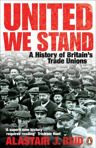 United We Stand: A History of Britain's Trade Unions by Alastair J. Reid (2005-04-07)