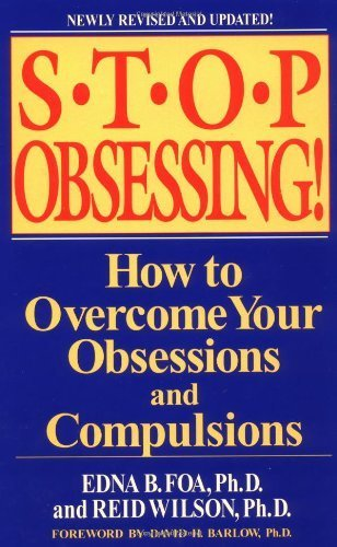 Stop Obsessing!: How to Overcome Your Obsessions and Compulsions (Revised Edition) by Foa, Edna B., Wilson, Reid (2001) Paperback