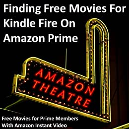 Finding Free Movies For Kindle Fire On Amazon Prime: Free Movies for Prime Members With Amazon Instant Video by [Rosenthal, Morris]