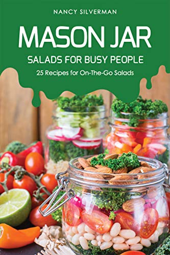 Mason Jar Salads for Busy People: 25 Recipes for On-The-Go Salads (English Edition) Half Pint Canning Jar
