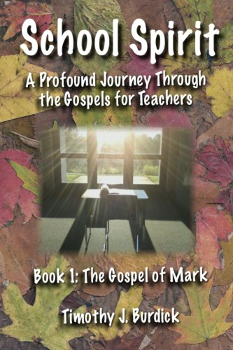 School Spirit: A Profound Journey Through the Gospels for Teachers Book 1: The Gospel of Mark