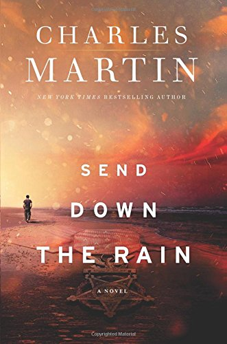 Send Down the Rain: New from the author of The Mountain Between Us and the New York Times bestseller Where the River Ends