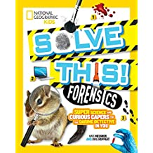 Forensics: Super Science and Curious Capers for the Daring Detective in You (Solve This)