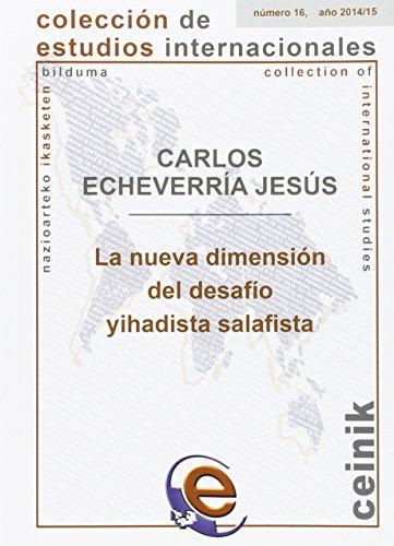 Nueva Dimensión Del Desafío Yihadista Salafista,La (Colección de Estudios Internacionales) por Carlos Echevarria Jesús