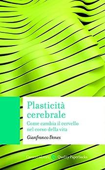 Plasticità cerebrale: Come cambia il cervello nel corso della vita: 1 (Quality paperbacks) di [Denes, Gianfranco]