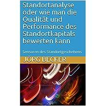Standortanalyse oder wie man die Qualität und Performance des Standortkapitals bewerten kann: Sensoren des Standortgeschehens