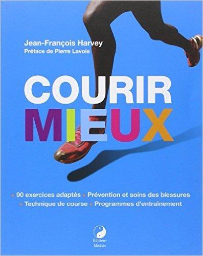 Courir mieux de Jean-Franois Harvey,Pierre Lavoie (Prface) ( 14 juin 2014 )