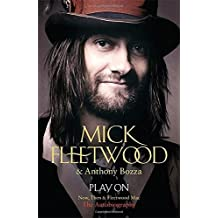Play on: Now, Then and Fleetwood Mac by Fleetwood, Mick (2014) Hardcover