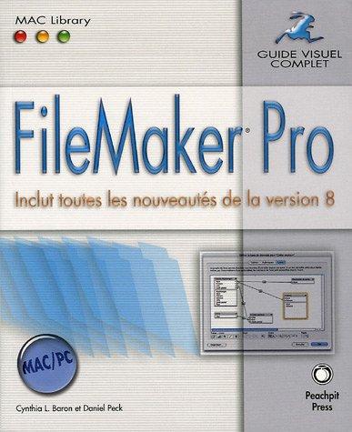 FileMaker Pro: Inclut toutes les nouveautés de la version 8 par Cynthia-L Baron