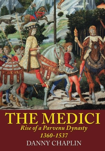 the-medici-rise-of-a-parvenu-dynasty-1360-1537