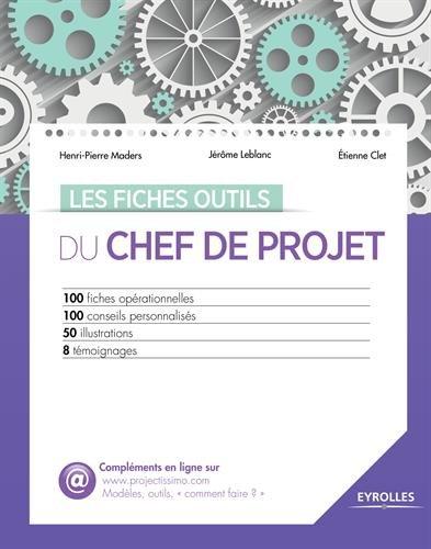 Les fiches outils du chef de projet: 100 fiches opérationnelles - 100 conseils personnalisés - 50 illustrations - 8 témoignages.