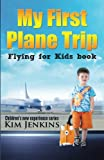 My First Plane Trip: Flying for Kids Book (Children's New Experience Series)
