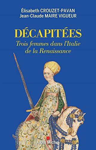 Décapitées: Trois femmes dans l'Italie de la Renaissance par Élisabeth Crouzet-Pavan, Jean-Claude Maire Vigueur