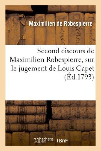 Second discours de Maximilien Robespierre, sur le jugement de Louis Capet:, prononcé à la Convention nationale, le 28 décembre, l'an premier de la république