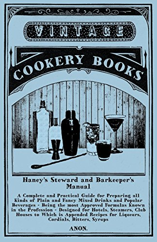 Haney's Steward and Barkeeper's Manual: A Complete and Practical Guide for Preparing all Kinds of Plain and Fancy Mixed Drinks and Popular Beverages - ... Steamers, Club Houses (English Edition)
