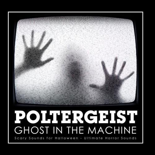 Poltergeist - Ghost In the Machine: Scary Sounds for Halloween by Ultimate Horror Sounds