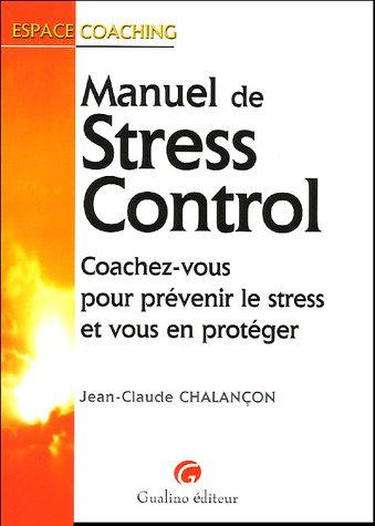 Manuel de Stress Control : Coachez-vous pour prévenir le stress et vous en protéger