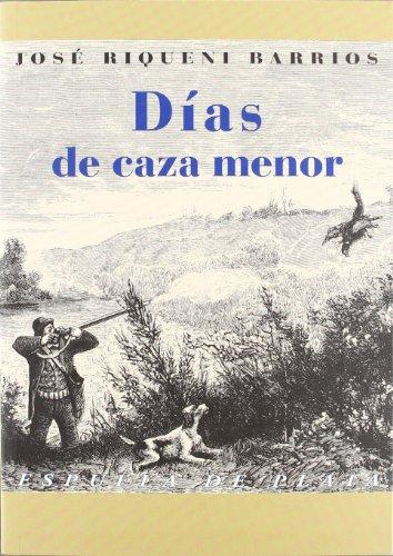 Días de caza menor: Vida y caza de la liebre. Tertulias cinegéticas y añoranzas (Otros títulos) por José Riqueni Barrios