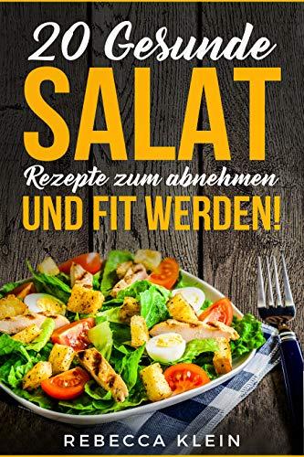 Salat Rezepte: ✅ 20 gesunde Salat Rezepte zum abnehmen und fit werden! ✅: (Salat abnehmen, gesund ernähren, Salat Dressing, fit bleiben, Vegetarisch, Vegan, Ernährung, fit werden, low carb) -