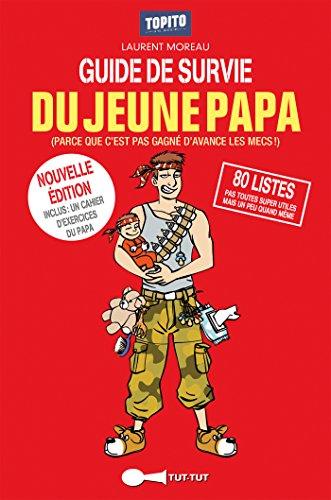 Guide de survie du jeune papa: 80 listes pas toutes super utiles mais un peu quand même (Topito) por Laurent Moreau