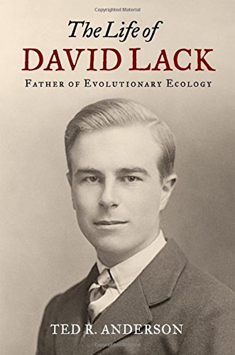 The Life of David Lack: Father of Evolutionary Ecology by Ted R. Anderson (2013-07-01)