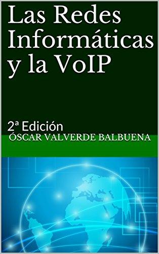 Las Redes Informáticas y la VoIP: 2ª Edición por Óscar Valverde Balbuena