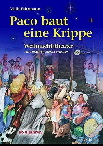 Paco baut eine Krippe: Weihnachtstheater mit Musik (von Martin Wüstner) für Kinder ab 8 Jahren (1. bis 4. Klasse)