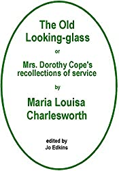 The Old Looking-glass: Mrs. Dorothy Cope's Recollections of Service