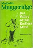 Cover of: In the Valley of This Restless Mind | Malcolm Muggeridge, Papas