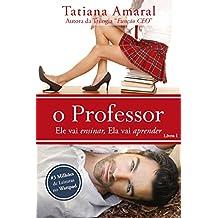 O Professor - Ele vai ensinar, ela vai aprender - Série O Professor - Livro 1 (Portuguese Edition)