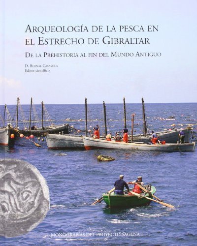 Arqueología de la pesca en el Estrecho de Gibraltar.: De la Prehistoria al fin del Mundo Antiguo. (Monografías del Proyecto Sagea)