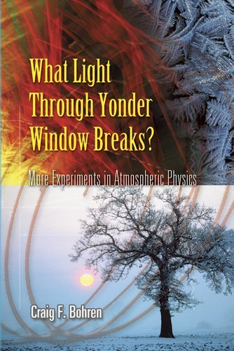 What Light Through Yonder Window Breaks?: More Experiments in Atmospheric Physics (Dover Science Books) by Craig F Bohren (2006-12-29)