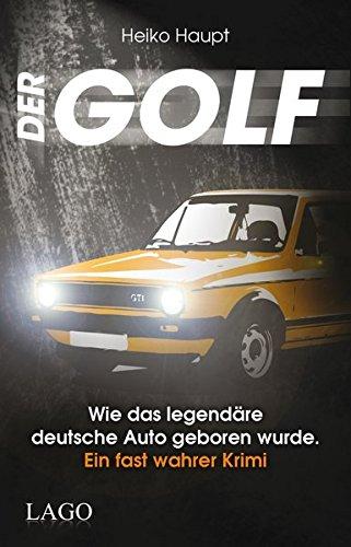 Der Golf: Wie das legendäre deutsche Auto geboren wurde. Ein fast wahrer Krimi