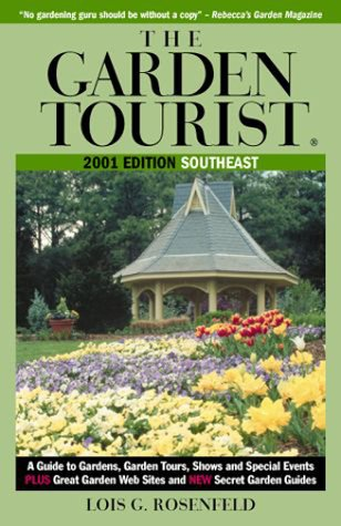 The Garden Tourist 2001 Southeast: A Guide to Gardens, Garden Tours, Shows and Special Events (GARDEN TOURIST: SOUTHEAST)