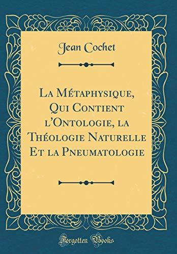 La Métaphysique, Qui Contient l'Ontologie, La Théologie Naturelle Et La Pneumatologie (Classic Reprint) par Jean Cochet