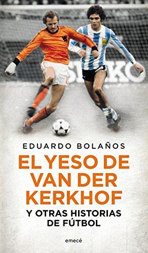 El yeso de Van Der Kerkhof y otras historias de fútbol
