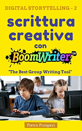 Scrittura creativa con BoomWriter: The Best Group Writing Tool (Digital Storytelling Vol. 2)