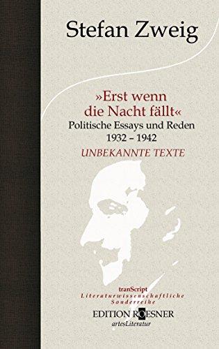 »Erst wenn die Nacht fällt«: Politische Essays und Reden 1932 - 1942. Unbekannte Texte (tranScript / Literaturwissenschaftliche Sonderreihe, Band 1)