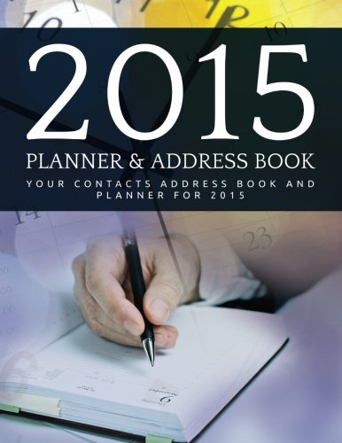 2015 Planner and Address Book: Your Contacts Address Book and Planner For 2015 por planners press