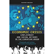 ECONOMIC CRISIS, EMPLOYMENT AND SOCIAL AFFAIRS IN THE EUROPEAN UNION-PROPOSALS AND ACTIONS TO COMBAT UNEMPLOYMENT
