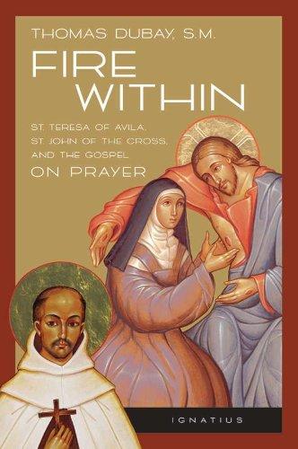 Fire Within: Teresa of Avila, John of the Cross and the Gospel - On Prayer (English Edition)