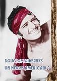 Douglas Fairbanks - Un héros américain ?