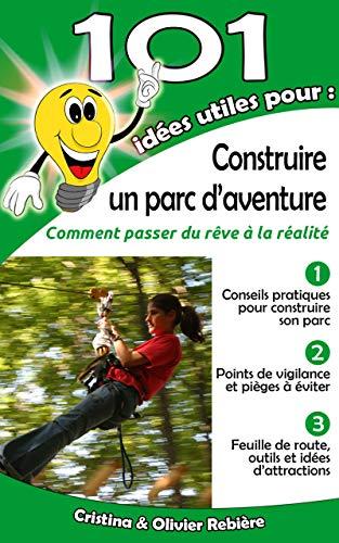 101 idées utiles pour... Construire un parc d'aventure: La big picture pour construire et exploiter un parc d'aventure par