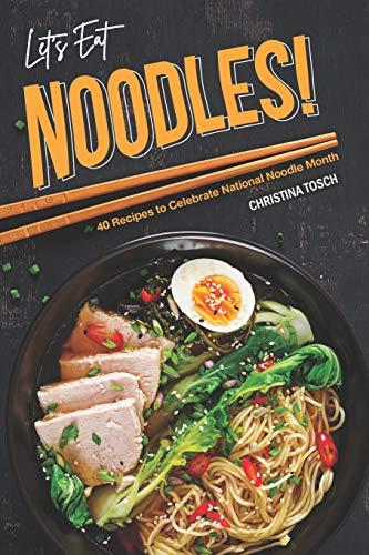 Let's Eat Noodles!: 40 Recipes to Celebrate National Noodle Month (Magic Fish Bowl)